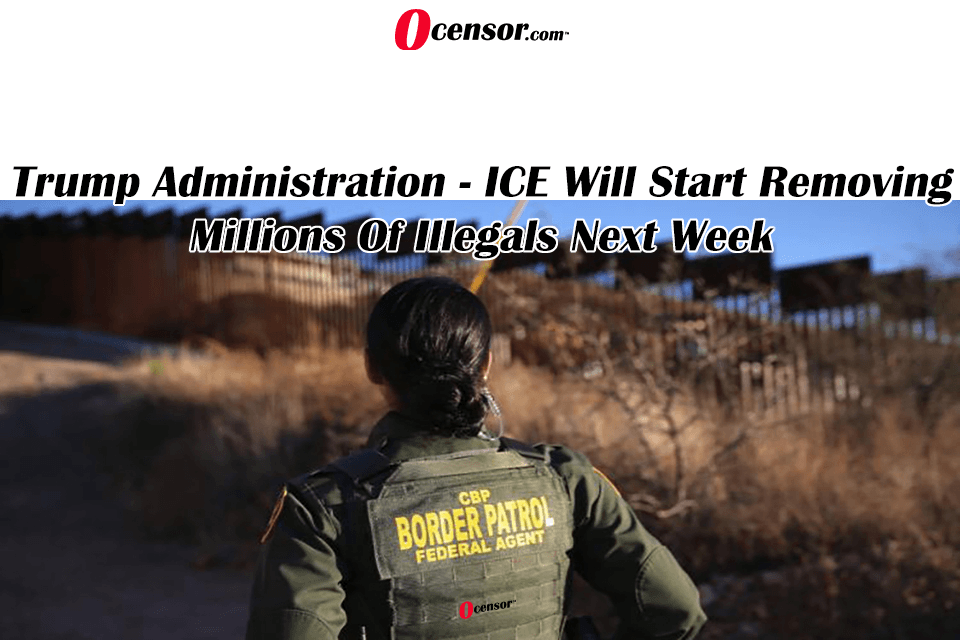 Trump Administration – ICE Will Start Removing Millions Of Illegals Next Week