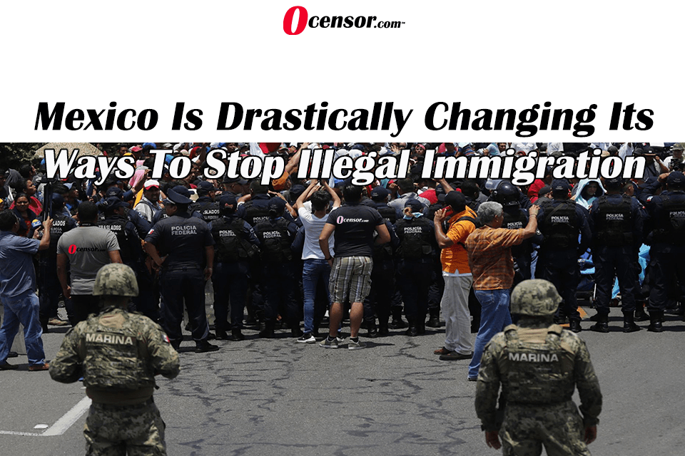 Mexico Is Drastically Changing Its Ways To Stop Illegal Immigration