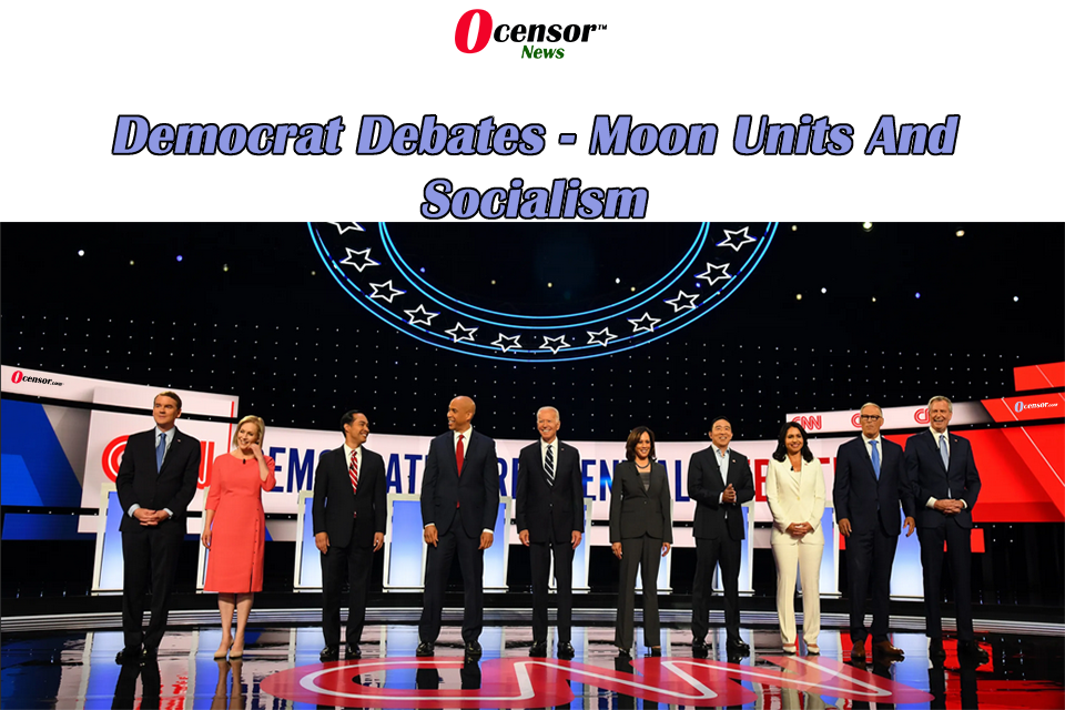 Democrat Debates – Moon Units And Socialism