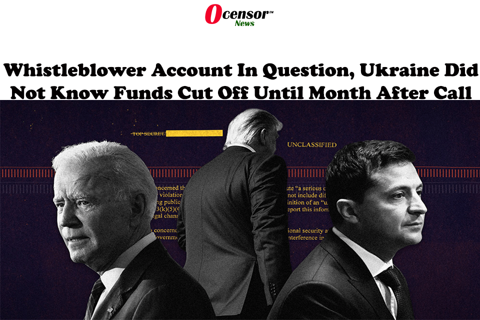 Whistleblower Account In Question, Ukraine Did Not Know Funds Cut Off Until Month After Call