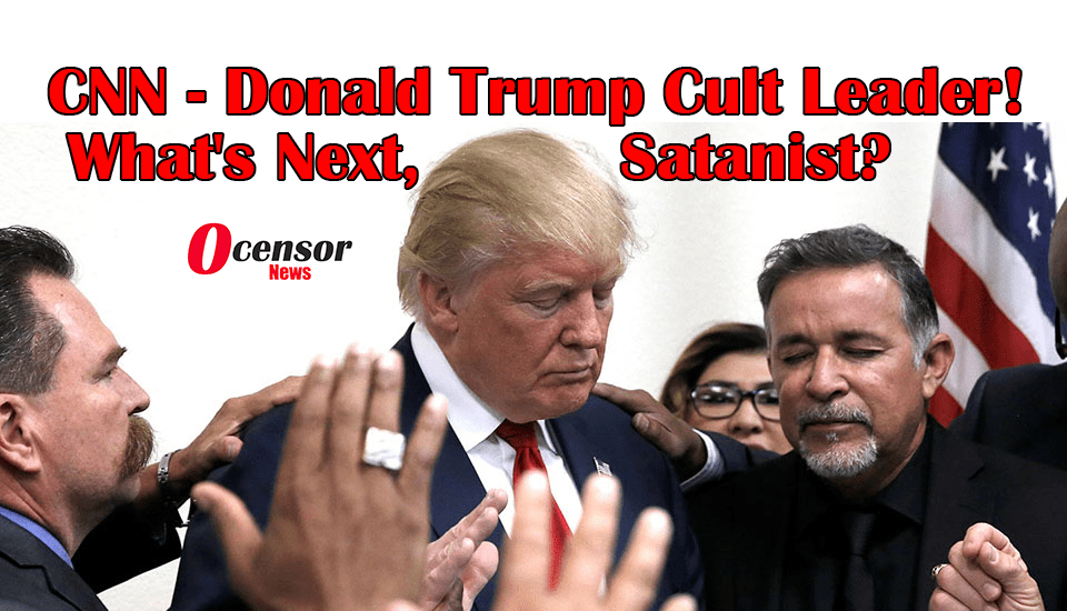 CNN – Donald Trump Cult Leader! What's Next, Satanist?