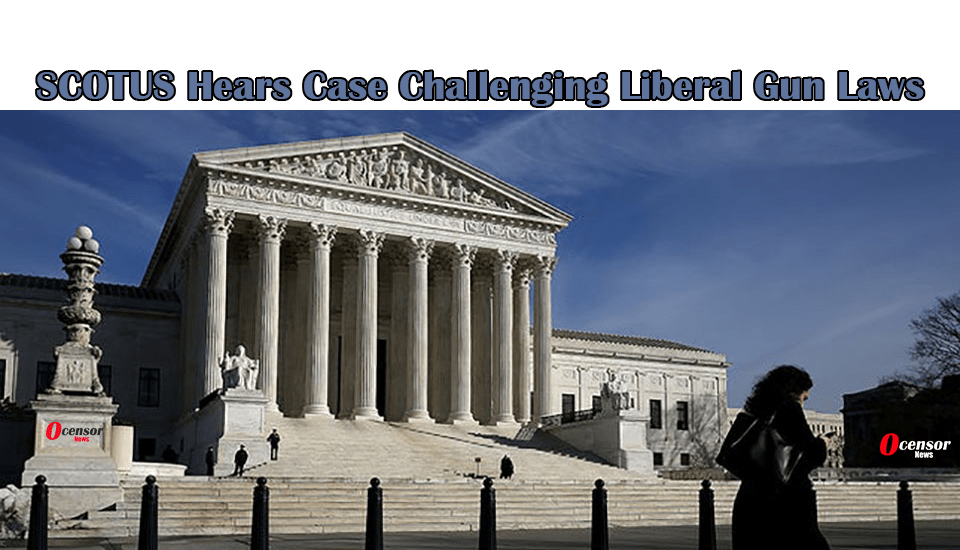 SCOTUS Hears Case Challenging Liberal Gun Laws