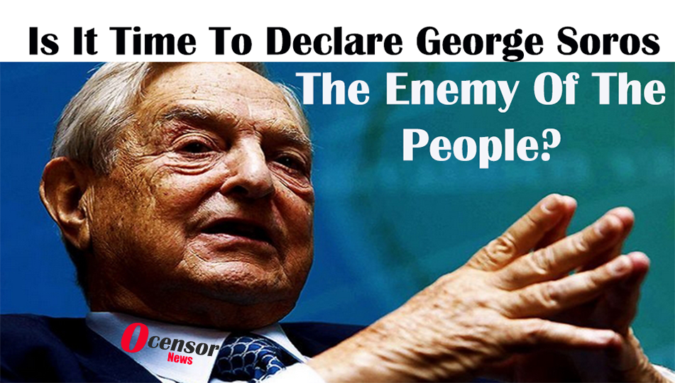 Is It Time To Declare George Soros The Enemy Of The People?