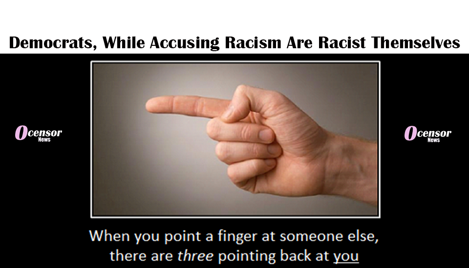 Democrats, While Accusing Racism Are Racist Themselves
